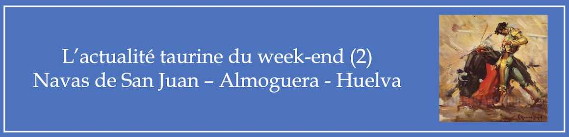 L'actualité taurine du week-end (2). Navas de San Juan, Almoguera, Huelva.