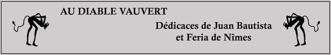 Au Diable Vauvert. Dédicaces de Juan Bautista et Feria de Nîmes.