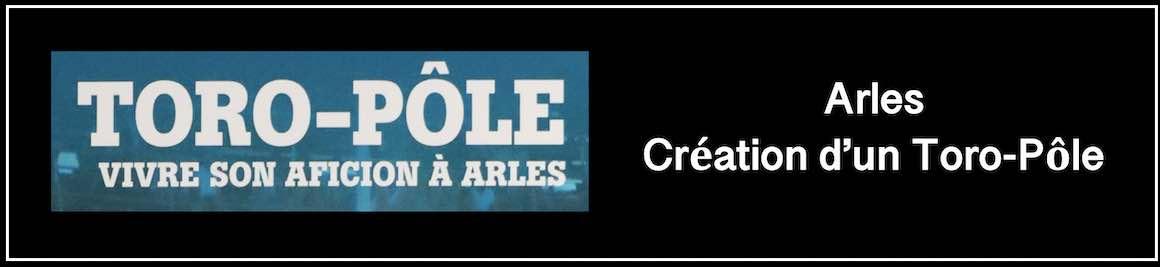 Arles. Création d'un Toro-Pôle.