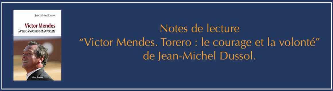 """Notes de lecture. """"Victor Mendes - Torero : le courage et la volonté""""."""
