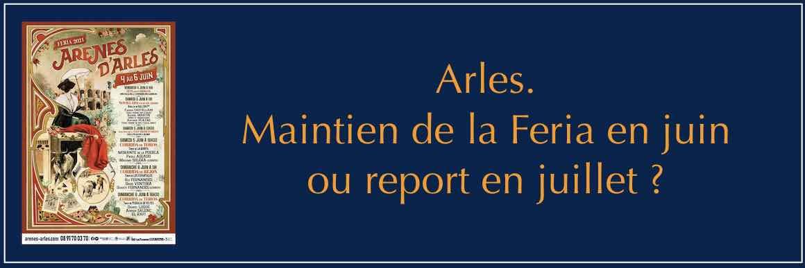 Arles. Maintien de la Feria en juin ou report en juillet ?